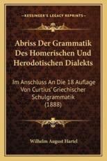 Abriss Der Grammatik Des Homerischen Und Herodotischen Dialekts - Wilhelm August Hartel (editor)