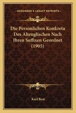 Die Personlichen Konkreta Des Altenglischen Nach Ihren Suffixen Geordnet (1905) - Karl Best (author)