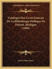 Catalogue Des Livres Francais De La Bibliotheque Publique De Detroit, Michigan (1889) - Detroit Public Library (author)