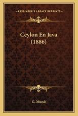 Ceylon En Java (1886) - G Mundt (author)