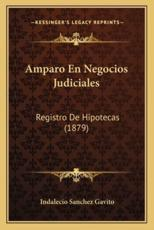 Amparo En Negocios Judiciales - Indalecio Sanchez Gavito (author)