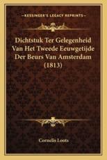 Dichtstuk Ter Gelegenheid Van Het Tweede Eeuwgetijde Der Beurs Van Amsterdam (1813) - Cornelis Loots (author)