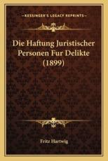 Die Haftung Juristischer Personen Fur Delikte (1899) - Fritz Hartwig (author)