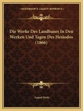 Die Werke Des Landbaues in Den Werken Und Tagen Des Hesiodos (1866) - August Steitz (author)