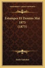 Estampes Et Dessins Mai 1875 (1875) - Emile Galichon (author)