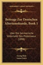 Beitrage Zur Deutschen Altertumskunde, Book 1 - Georg Holz (author), Anton Gnirs (author)