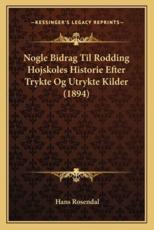 Nogle Bidrag Til Rodding Hojskoles Historie Efter Trykte Og Utrykte Kilder (1894) - Hans Rosendal (author)