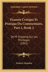 Examen Critique Et Pratique Du Commentaire, Part 1, Book 2 - Frederic Mourlon (author)