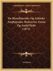 De Skandinaviske Og Arktiske Amphipoder, Beskrevne, Forsie Og Andel Hefte (1872) - Axel Boeck (author)