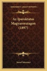 Az Iparoktatas Magyarorszagon (1897) - Jozsef Szterenyi (author)