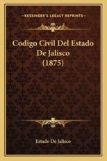 Codigo Civil Del Estado De Jalisco (1875) - Estado de Jalisco (other)