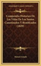Compendio Historico De Las Vidas De Los Santos Canonizados Y Beatificados (1829) - Manuel Amado (author)