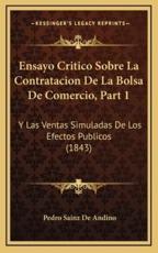 Ensayo Critico Sobre La Contratacion De La Bolsa De Comercio, Part 1 - Pedro Sainz De Andino (author)