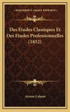Des Etudes Classiques Et Des Etudes Professionnelles (1852) - Arsene Cahour (author)
