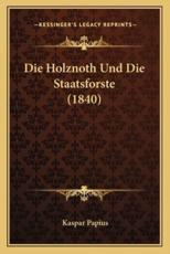 Die Holznoth Und Die Staatsforste (1840) - Kaspar Papius (author)