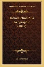 Introduction A La Geographie (1825) - Un Instituteur (author)