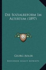 Die Sozialreform Im Altertum (1897) - Georg Adler (author)