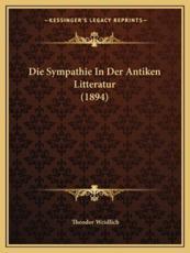 Die Sympathie In Der Antiken Litteratur (1894) - Theodor Weidlich (author)