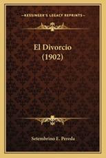 El Divorcio (1902) - Setembrino E Pereda (author)
