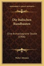Die Italischen Rundbauten - Walter Altmann (author)