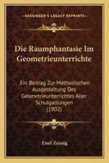 Die Raumphantasie Im Geometrieunterrichte - Emil Zeissig (author)