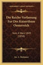 Die Reichs-Verfassung Fur Des Kaiserthum Oesterreich - Jos A Moshamer (author)
