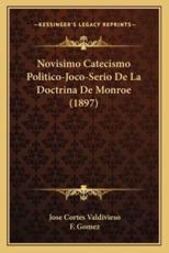 Novisimo Catecismo Politico-Joco-Serio De La Doctrina De Monroe (1897) - Jose Cortes Valdivieso, F Gomez (editor)
