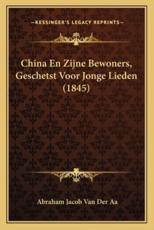 China En Zijne Bewoners, Geschetst Voor Jonge Lieden (1845) - Abraham Jacob Van Der Aa (author)