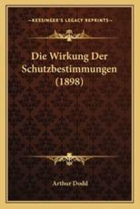 Die Wirkung Der Schutzbestimmungen (1898) - Arthur Dodd (author)