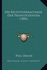 Die Rechtsverhaltnisse Der Privatdozenten (1896) - Paul Daude (editor)