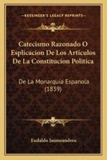 Catecismo Razonado O Esplicacion De Los Articulos De La Constitucion Politica - Eudaldo Jaumeandreu (editor)
