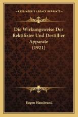 Die Wirkungsweise Der Rektifizier Und Destillier Apparate (1921) - Eugen Hausbrand (illustrator)