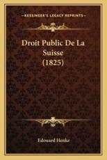 Droit Public De La Suisse (1825) - Edouard Henke (author)
