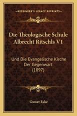 Die Theologische Schule Albrecht Ritschls V1 - Gustav Ecke (author)