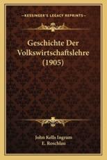 Geschichte Der Volkswirtschaftslehre (1905) - John Kells Ingram, E Roschlau (translator)