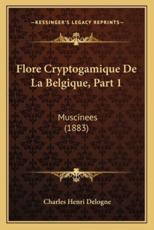 Flore Cryptogamique De La Belgique, Part 1 - Charles Henri Delogne (author)