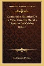 Compendio Historico De La Vida, Caracter Moral Y Literario Del Celebre (1803) - Josef Ignacio De Salas (author)