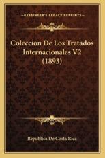 Coleccion De Los Tratados Internacionales V2 (1893) - Republica de Costa Rica (other)