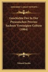 Geschichte Der In Der Preussischen Provinz Sachsen Vereinigten Gebiete (1884) - Eduard Jacobs (author)