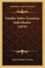 Estudio Sobre Garantias Individuales (1878) - Isidro Montiel y Duarte (author)