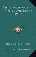 Die Homosexualitat In Sitte Und Recht (1907) - Hermann Michaelis (author)