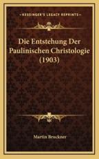 Die Entstehung Der Paulinischen Christologie (1903) - Martin Bruckner (author)