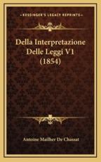 Della Interpretazione Delle Leggi V1 (1854) - Antoine Mailher de Chassat (author)
