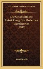 Die Geschichtliche Entwicklung Der Modernen Werttheorien (1906) - Rudolf Kaulla (author)