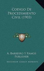 Codigo De Procedimiento Civil (1903) - A Barreiro Y Ramos Publisher (other)