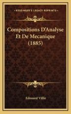 Compositions D'Analyse Et De Mecanique (1885) - Edouard Villie (author)