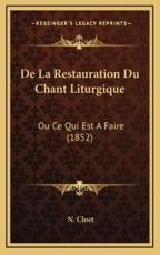De La Restauration Du Chant Liturgique - N Cloet (author)