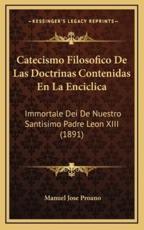 Catecismo Filosofico De Las Doctrinas Contenidas En La Enciclica - Manuel Jose Proano (author)