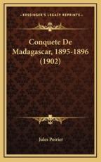 Conquete De Madagascar, 1895-1896 (1902) - Jules Poirier (author)