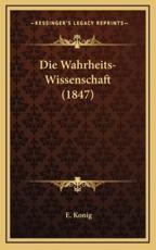 Die Wahrheits-Wissenschaft (1847) - E Konig (author)
